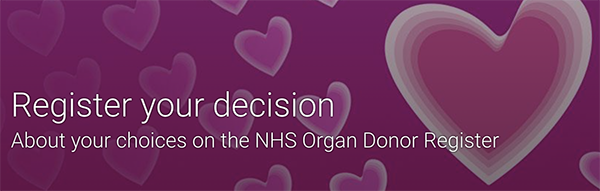 Register your decision About your choices on the NHS Organ Donor Register